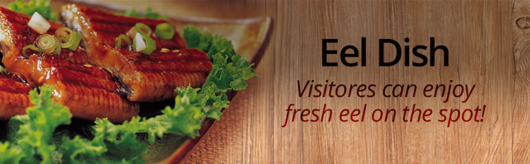 Eel Dish. Visitores can enjoy fresh eel on the spot!